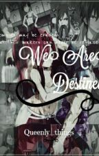 We Are Destined~ (A Fairy Tail Fanfiction | | GrayZa) by Queenly_things