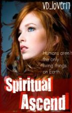 Spiritual Ascend (Book 1 of the Spirit Trilogy) [ON HOLD...SORRY!!] by _allyondra_