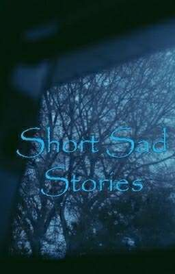Short sad stories - wild_boys - Wattpad