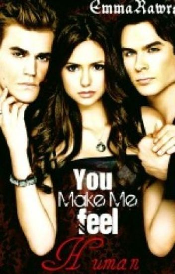 You make me feel human (Vampire Diaries)