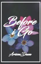 Before I Go (TDV Series #4) (COMPLETED) by ArissaDasa
