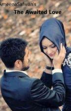 The  Awaited Love by ameenasafwan