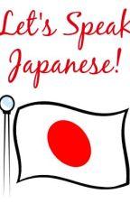 Let's Speak Japanese! by KrungyWriterxx