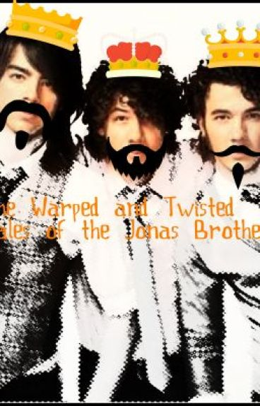 The Warped and Twisted Tales of the Jonas Brothers by TheWarpedOnes-