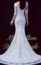 My Billion Dollar Bride by AOnceWasBrokenHeart