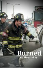 Burned (Chicago Fire Fanfic) by Shaylinkay
