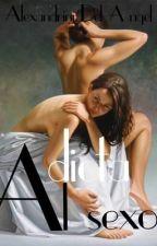 Adicta al sexo (+16) by AlexandriniDelAngel