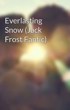 Everlasting Snow (Jack Frost Fanfic) by welluhm