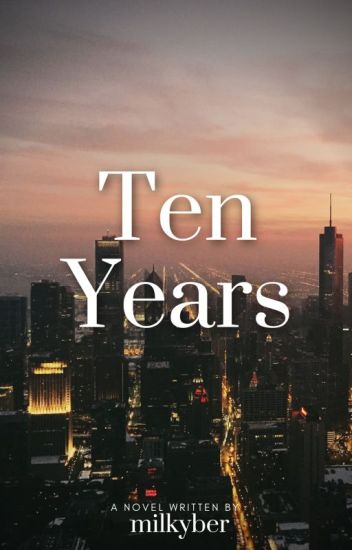 Ten Years ( COMPLETED)