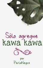 Sólo agregue kawa-kawa (fanfic drarry) by PerlitaNegra