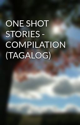ONE SHOT STORIES - COMPILATION (TAGALOG)