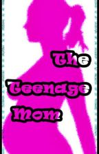 The Teenage Mom (KRISJOY) by KRISJOY24FEVER