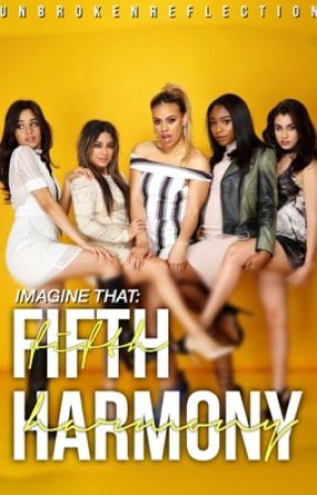 Imagine That: Fifth Harmony by unbrokenreflection