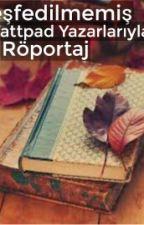Keşfedilmemiş Wattpad Yazarlarıyla Röportaj by sevmesanaatii