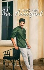Stuck with Mr. Arrogant || slow updates by ixiolite