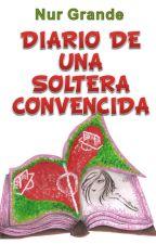 Diario de una soltera convencida (no solterona) by NurGrande