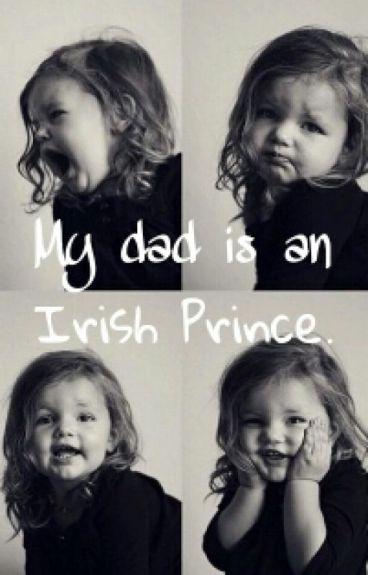 My dad is an Irish Prince.