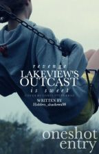 Lakeview's Outcast Oneshot || Completed by CorvusTenebrae