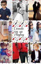 Casada con un playboy(Se Esta Editando) by fmevbm-9