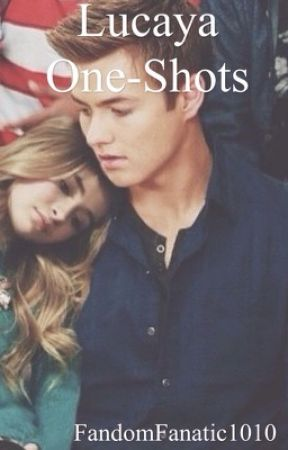 Lucaya one shots by FandomFanatic1010