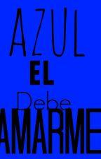 Azul, el debe amarme by Agus05