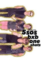 5SOS BXB One Shots by playingmuke