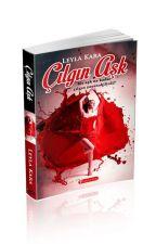 ÇILGIN AŞK ( KİTAP OLDU) by LeylaKara0