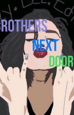 The Brothers Next Door [ON HOLD] by queen_Daya