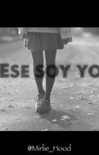 Ese Soy Yo by Mirlie_Hood