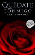 Quédate Conmigo (En Librerías) by KrisBuendia