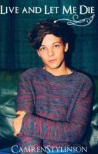 Live and Let Me Die (Larry AU!Louisdepressive Version) by CamrenStylinson