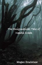 The Enigmatical Tale of Needle Creek by Nerdgirl1327