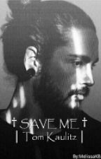 † SAVE ME † Tom Kaulitz. (Adaptación) by MelissaKB