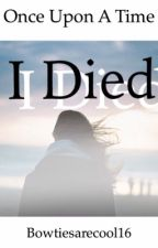 Once Upon A Time, I Died.(#Wattys2015) by twistedmoonaddict