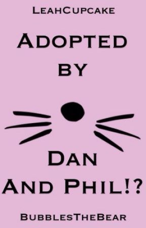 Adopted by Dan and Phil!? by KuppaKupcake