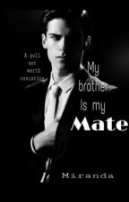 My Brother is my Mate by white_wolf0523