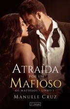 (COMPLETO) Atraída por um mafioso - Série Os mafiosos - Livro 1  by ManueleCruz