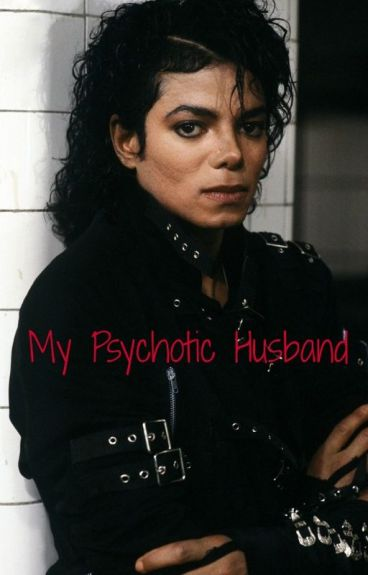 My Psychotic Husband. (A Michael Jackson story.)