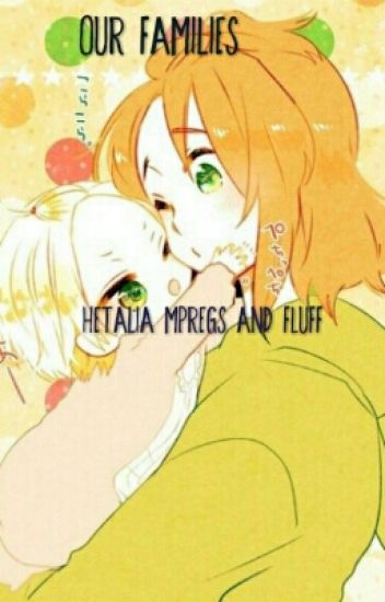 Our Families-Hetalia MPregs and Fluff