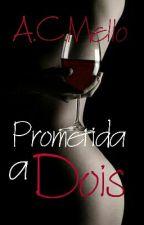 Prometida à Dois by CrisMello-2418