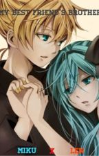 My Best Friend's Brother (Miku x Len) by TheGalaxiesWithin