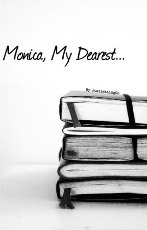 Monica, My Dearest... by JustLettingGo