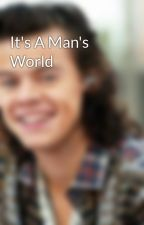 It's A Man's World by sexycarrotclub