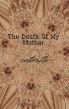 The Death Of My Mother by caterite