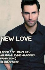 New Love ( Book 2 of I Can't Lie / An Adam Levine Maroon 5 Fanfiction ) by kjackson321