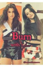Burn with you (Camren) by burnwithcamren