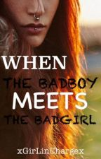 When The BadBoy Meets The BadGirl ✔️ by xGirLinChargex