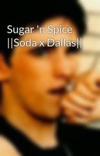 Sugar 'n Spice ||Soda x Dallas|| by dirtyoutsiderslover