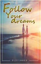 Follow your dreams (Short Story) by Eldyinner