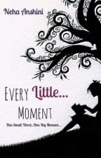 Every Little Moment by sonotsurprised